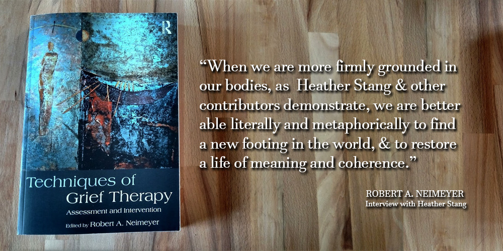 Techniques of Grief Therapy: Assessment and Intervention – An Interview with Robert Neimeyer