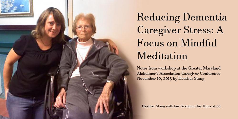 Reducing Dementia Caregiver Stress: Focus on Mindful Meditation